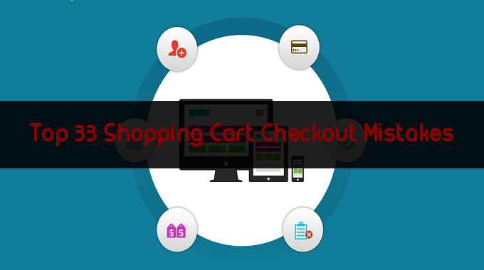 Top 33 Shopping Cart Checkout Mistakes